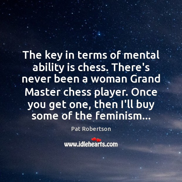 The key in terms of mental ability is chess. There's never been Pat Robertson Picture Quote
