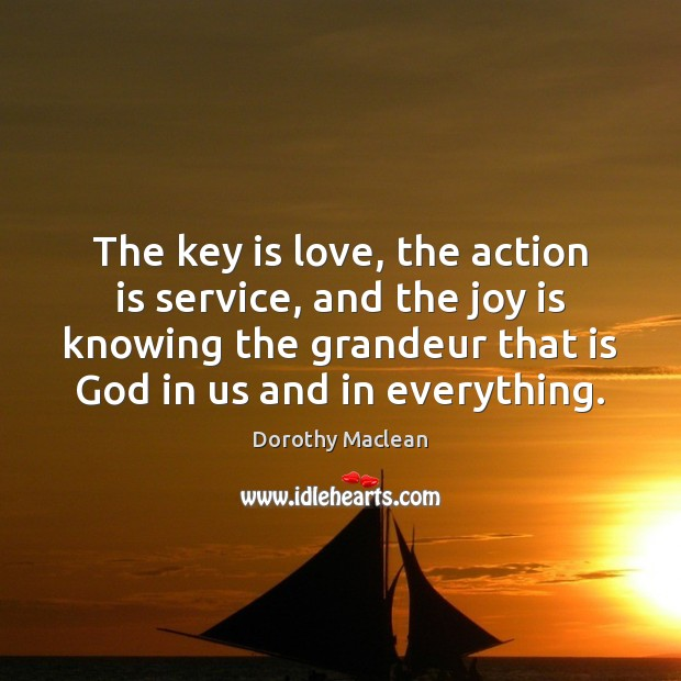 The key is love, the action is service, and the joy is Action Quotes Image