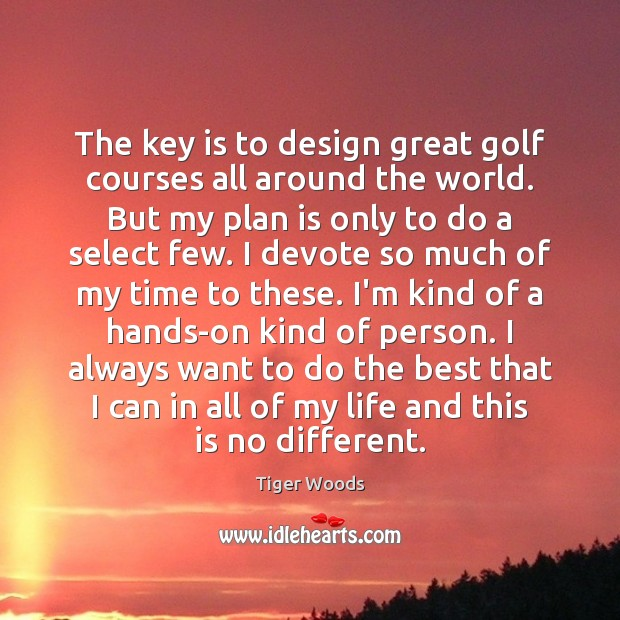 The key is to design great golf courses all around the world. Image