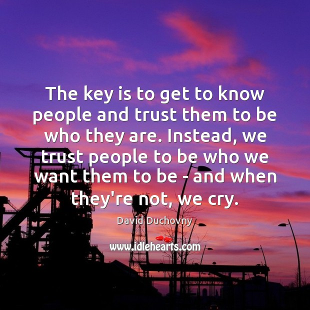 The key is to get to know people and trust them to David Duchovny Picture Quote