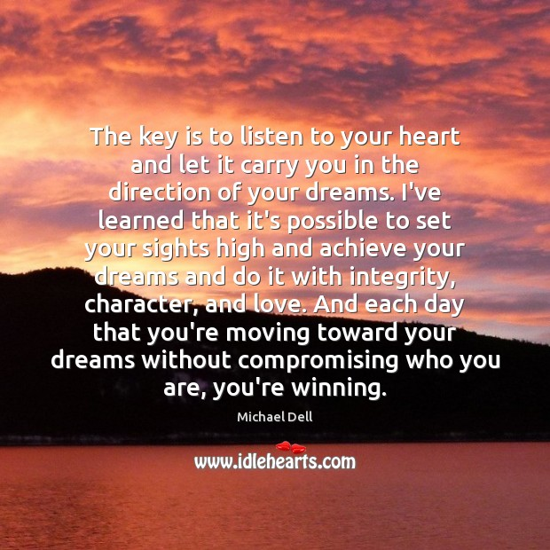 The key is to listen to your heart and let it carry Michael Dell Picture Quote