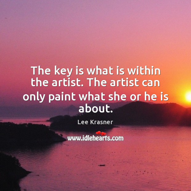 Image, The key is what is within the artist. The artist can only paint what she or he is about.
