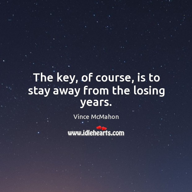 The key, of course, is to stay away from the losing years. Image