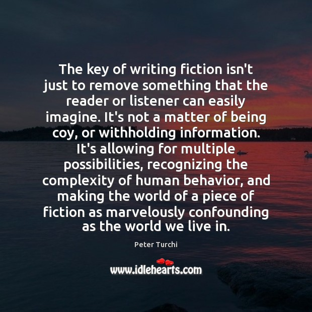 The key of writing fiction isn't just to remove something that the Behavior Quotes Image