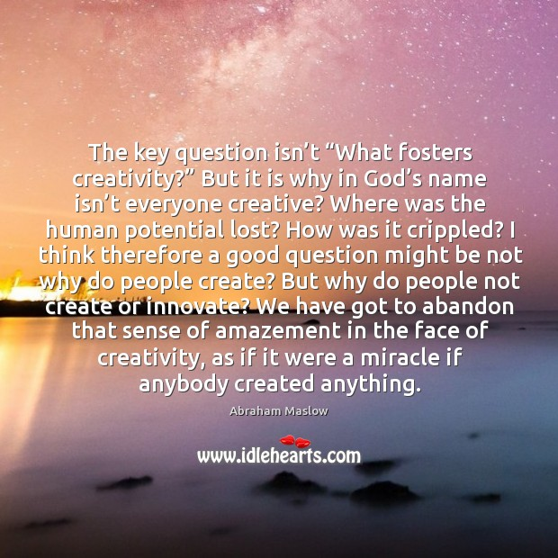 """Image, The key question isn't """"what fosters creativity?"""" but it is why in god's name isn't everyone creative?"""