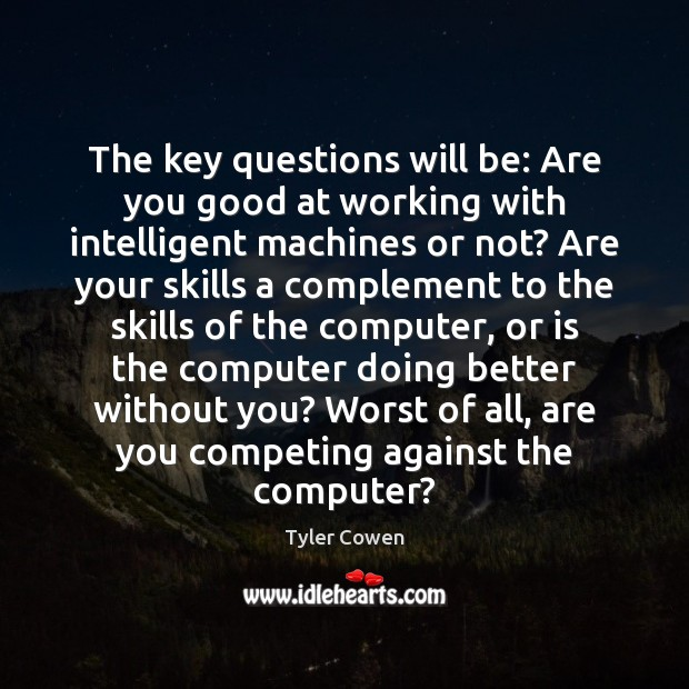 Image, The key questions will be: Are you good at working with intelligent