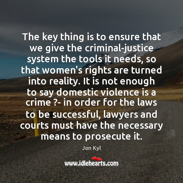 The key thing is to ensure that we give the criminal-justice system To Be Successful Quotes Image