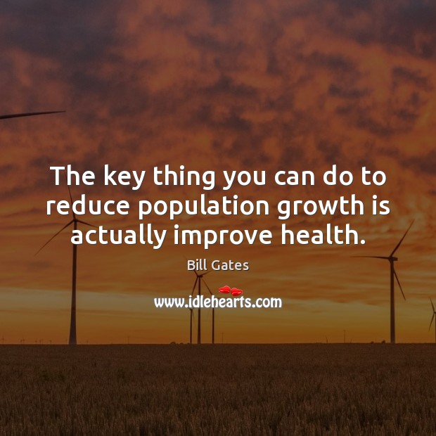 The key thing you can do to reduce population growth is actually improve health. Image