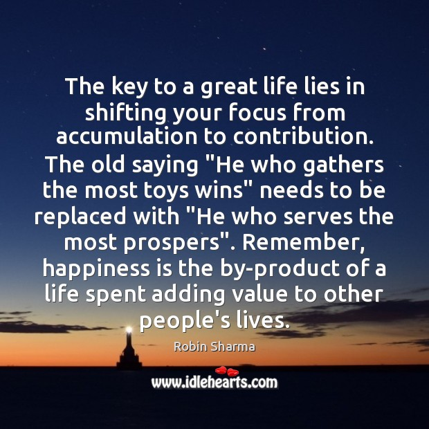 The key to a great life lies in shifting your focus from Robin Sharma Picture Quote