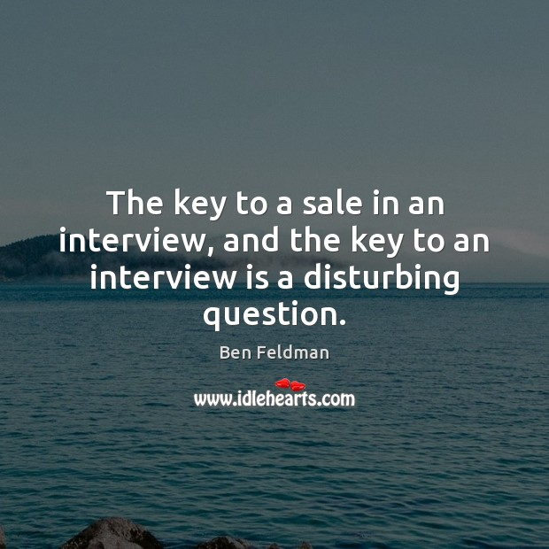 Image, The key to a sale in an interview, and the key to an interview is a disturbing question.