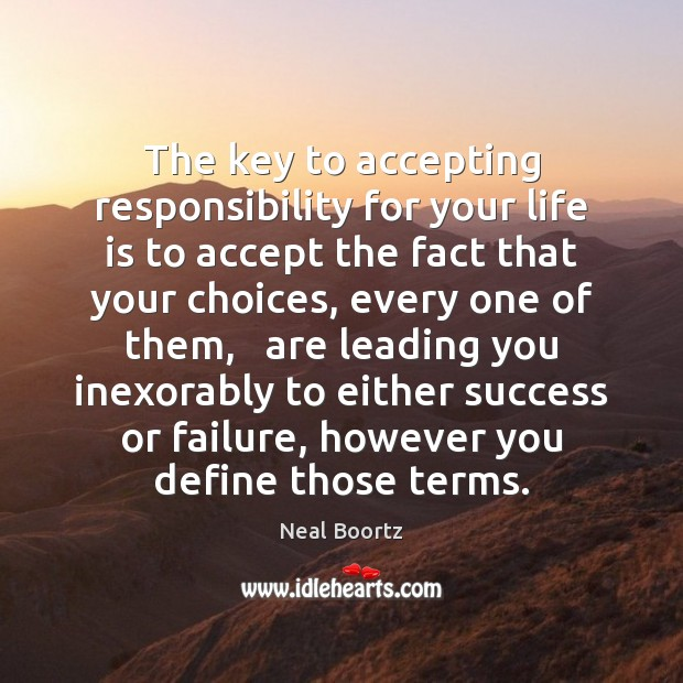 Image, The key to accepting responsibility for your life is to accept the