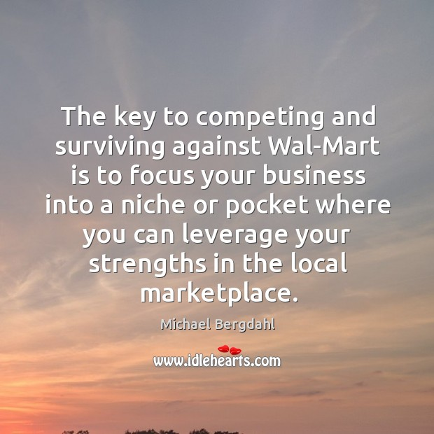 Image, The key to competing and surviving against wal-mart is to focus your business into