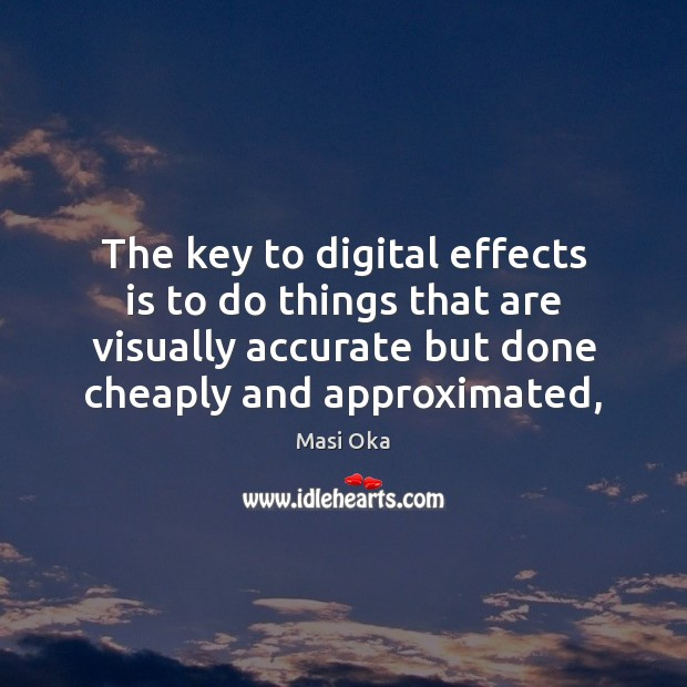 The key to digital effects is to do things that are visually Image
