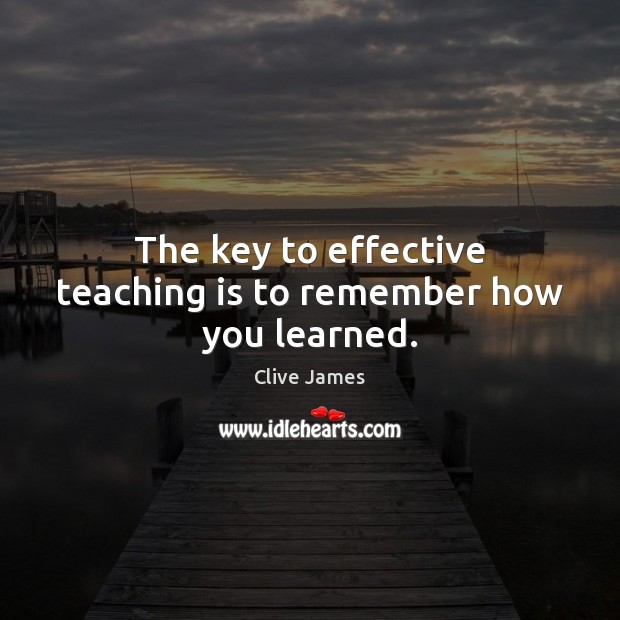 The key to effective teaching is to remember how you learned. Teaching Quotes Image