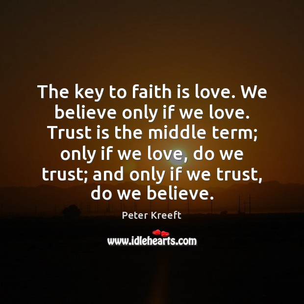 The key to faith is love. We believe only if we love. Trust Quotes Image