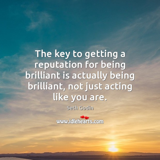 Image, The key to getting a reputation for being brilliant is actually being
