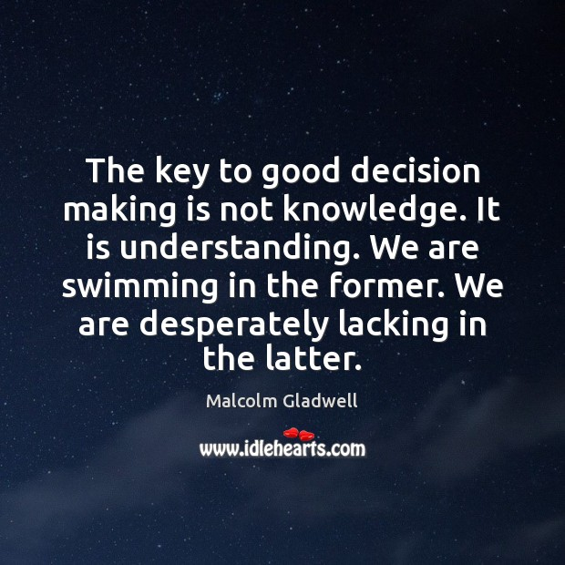 Image, The key to good decision making is not knowledge. It is understanding.