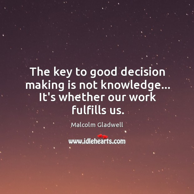 Image, The key to good decision making is not knowledge… It's whether our work fulfills us.