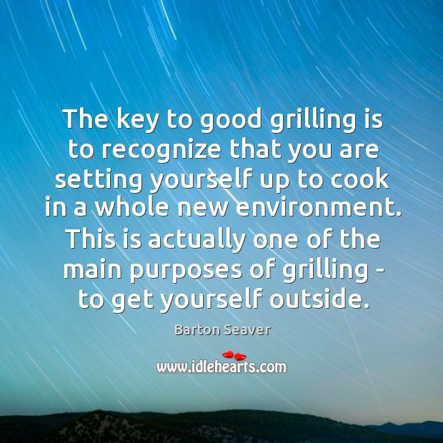 Image, The key to good grilling is to recognize that you are setting