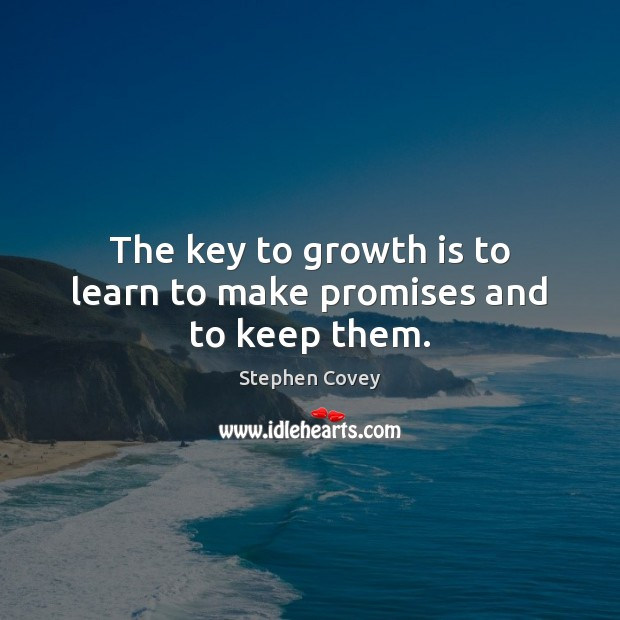 The key to growth is to learn to make promises and to keep them. Image