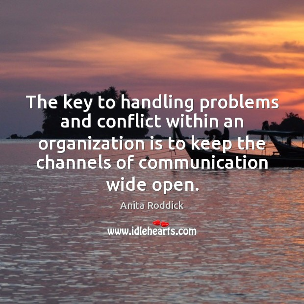 The key to handling problems and conflict within an organization is to Anita Roddick Picture Quote