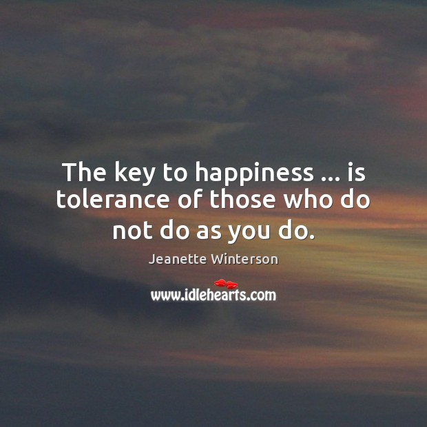 The key to happiness … is tolerance of those who do not do as you do. Image