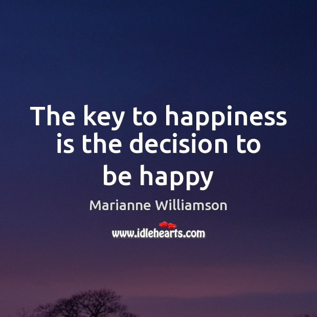Image, The key to happiness is the decision to be happy