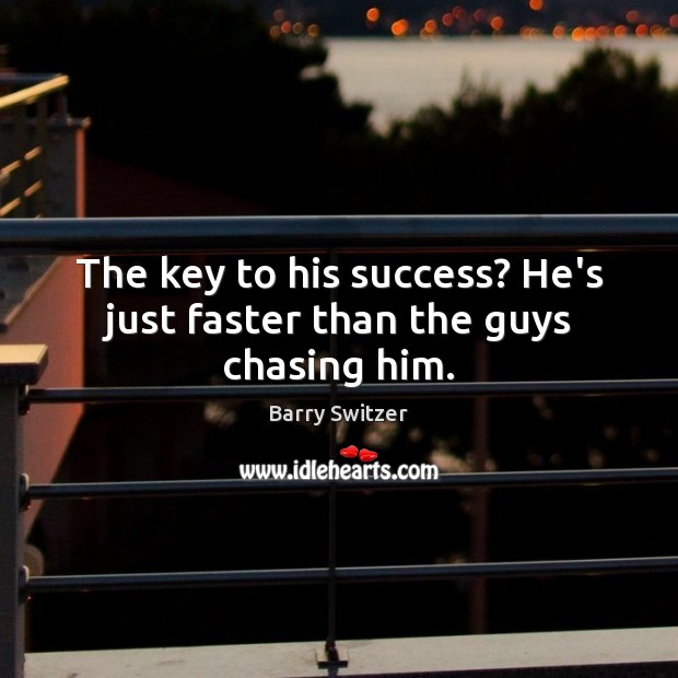 Image, The key to his success? He's just faster than the guys chasing him.