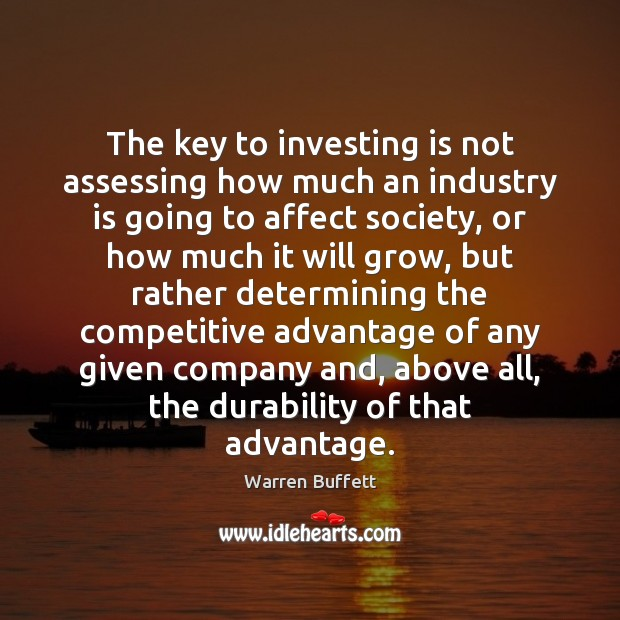 The key to investing is not assessing how much an industry is Warren Buffett Picture Quote