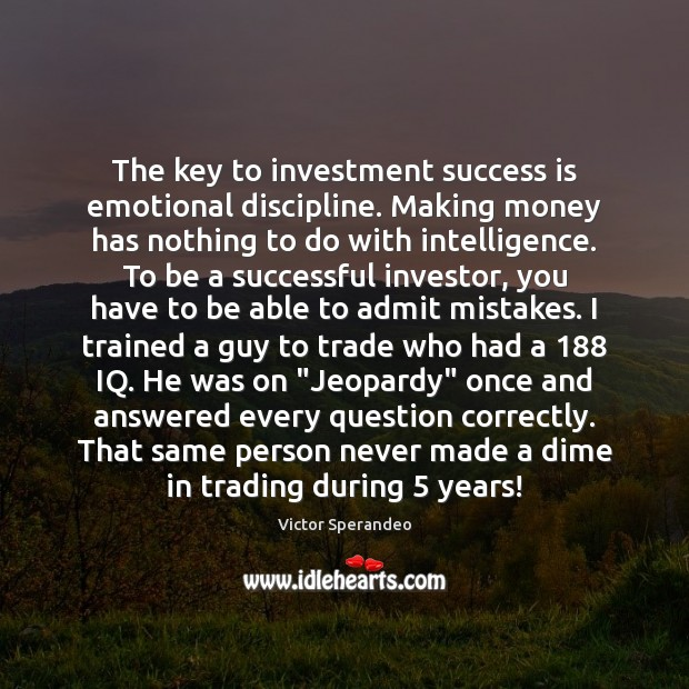 The key to investment success is emotional discipline. Making money has nothing Victor Sperandeo Picture Quote