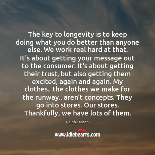 The key to longevity is to keep doing what you do better Image