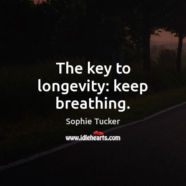 The key to longevity: keep breathing. Image