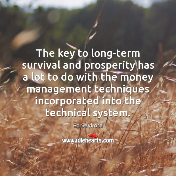 The key to long-term survival and prosperity has a lot to do Ed Seykota Picture Quote