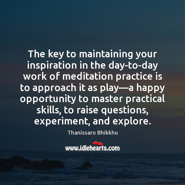 The key to maintaining your inspiration in the day-to-day work of meditation Image