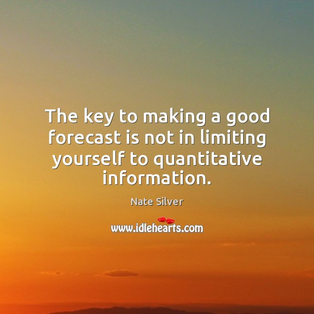 The key to making a good forecast is not in limiting yourself to quantitative information. Image