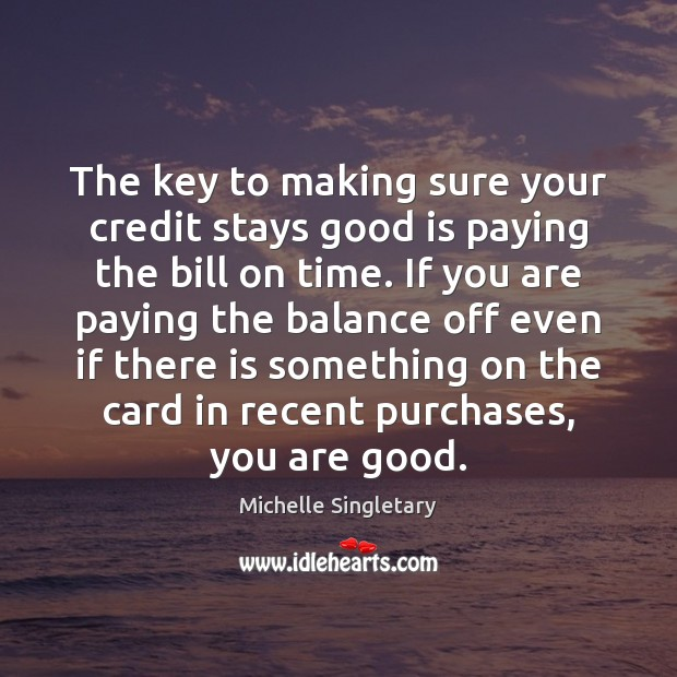 The key to making sure your credit stays good is paying the Michelle Singletary Picture Quote
