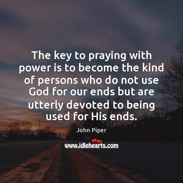 The key to praying with power is to become the kind of John Piper Picture Quote
