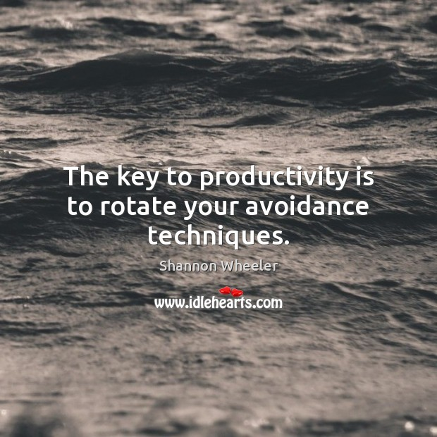 The key to productivity is to rotate your avoidance techniques. Image