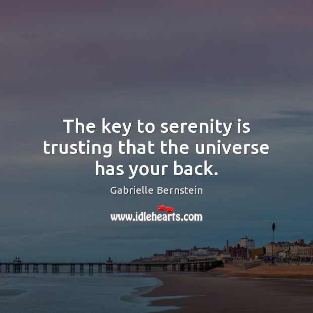 The Key To Serenity Is Trusting That The Universe Has Your Back