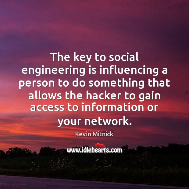 The key to social engineering is influencing a person to do something Kevin Mitnick Picture Quote