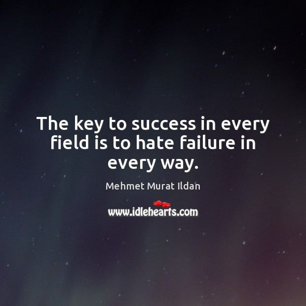 The key to success in every field is to hate failure in every way. Image