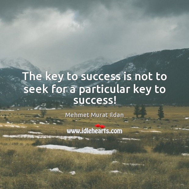 Image, The key to success is not to seek for a particular key to success!