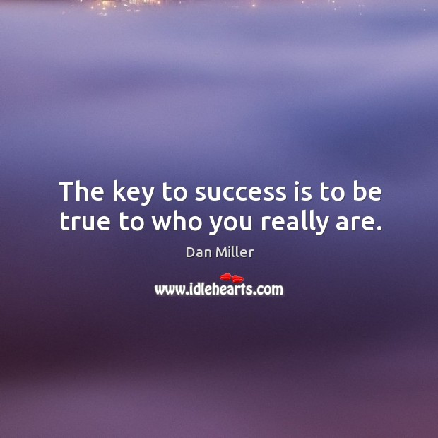 The key to success is to be true to who you really are. Image