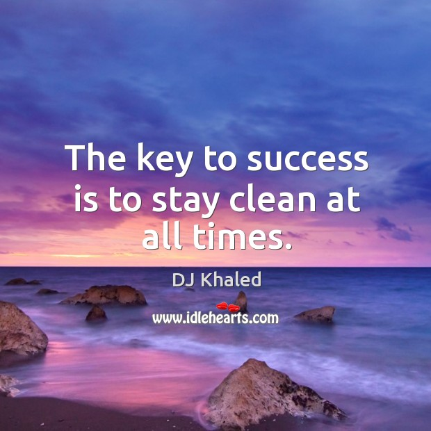 The key to success is to stay clean at all times. Image