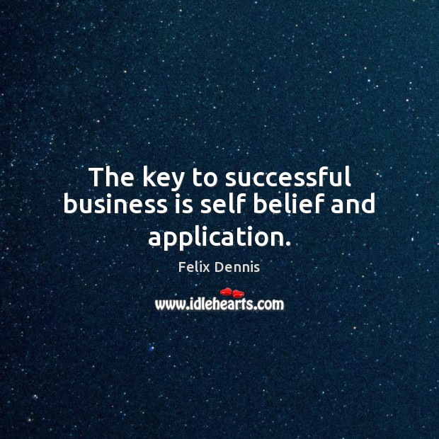 The key to successful business is self belief and application. Image