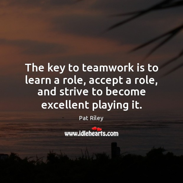 The key to teamwork is to learn a role, accept a role, Teamwork Quotes Image