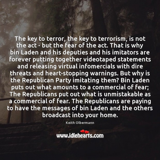 The key to terror, the key to terrorism, is not the act Keith Olbermann Picture Quote