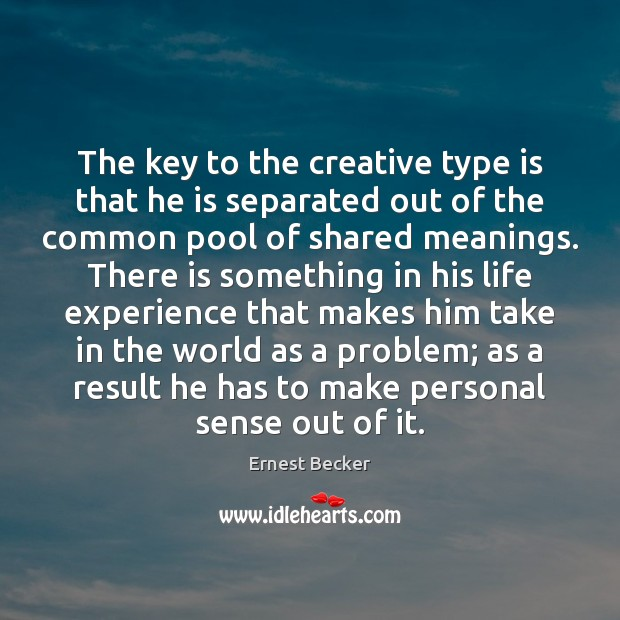 The key to the creative type is that he is separated out Image