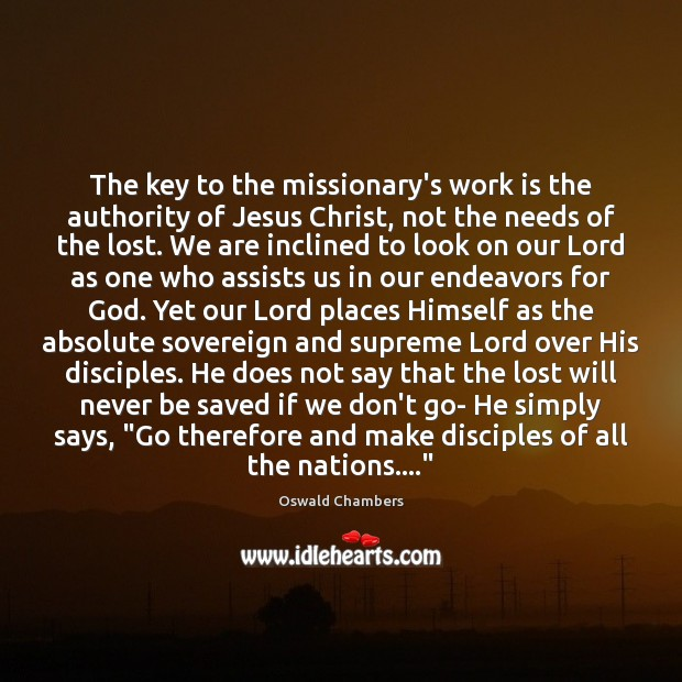 The key to the missionary's work is the authority of Jesus Christ, Oswald Chambers Picture Quote