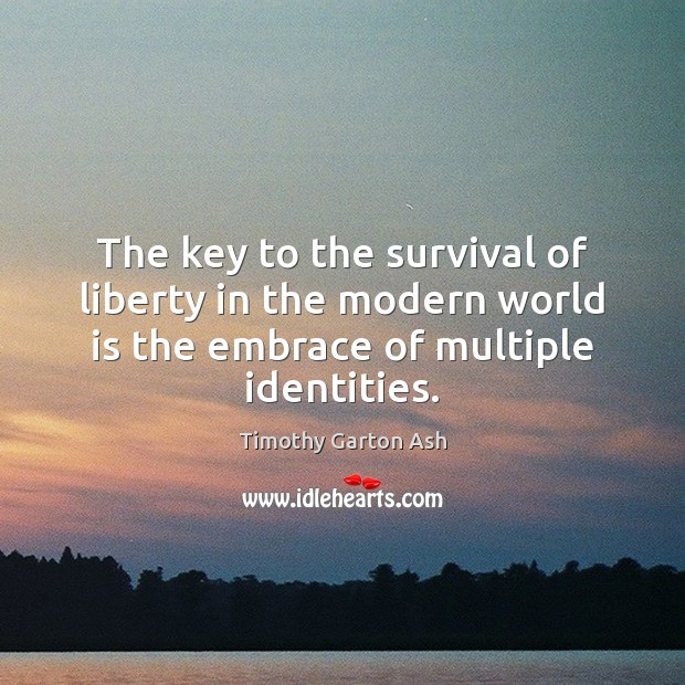 The key to the survival of liberty in the modern world is World Quotes Image